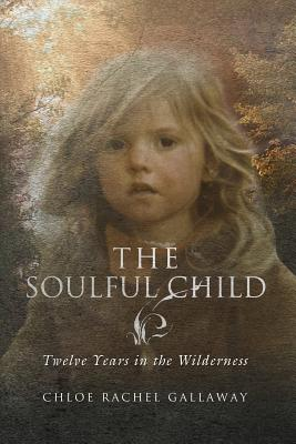 The Soulful Child: Twelve Years in the Wilderness Cover Image