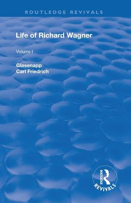Revival: Life of Richard Wagner, Vol. I (1900): The Art Work of the Future (Routledge Revivals) Cover Image