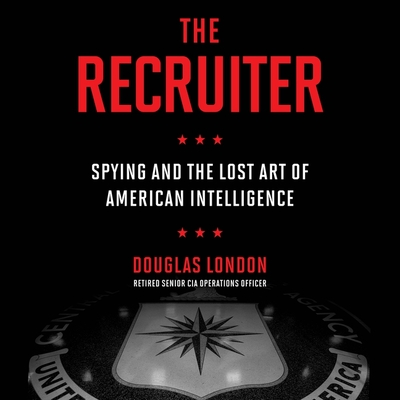 The Recruiter: Spying and the Lost Art of American Intelligence Cover Image