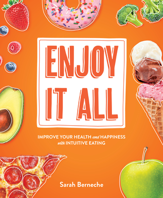 Enjoy It All: Improve Your Health and Happiness with Intuitive Eating Cover Image