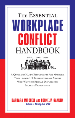 The Essential Workplace Conflict Handbook: A Quick and Handy Resource for Any Manager, Team Leader, HR Professional, Or Anyone Who Wants to Resolve Disputes and Increase Productivity (The Essential Handbook) Cover Image