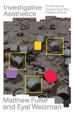 Investigative Aesthetics: Conflicts and Commons in the Politics of Truth Cover Image