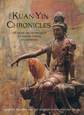 Kuan Yin Chronicles: The Myths and Prophecies of the Chinese Goddess of Compassion Cover Image