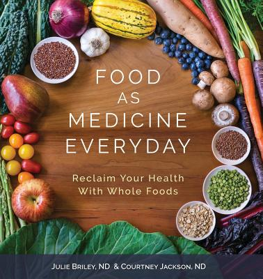 Food As Medicine Everyday: Reclaim Your Health With Whole Foods Cover Image