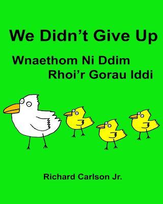 We Didn't Give Up Wnaethom Ni Ddim Rhoi'r Gorau Iddi: Children's Picture Book English-Welsh (Bilingual Edition) (www.rich.center) Cover Image