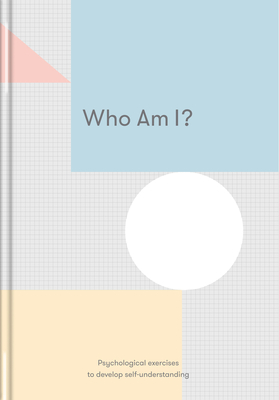 Who Am I?: Psychological Exercises to Develop Self-Understanding Cover Image