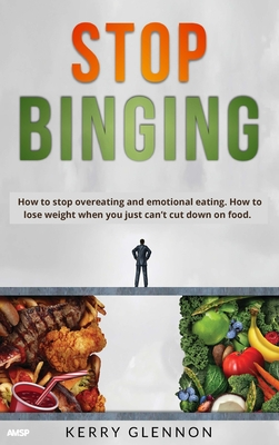 Stop Binging: How to stop overeating, emotional eating, and lose weight when you are obsessed with food. Cover Image