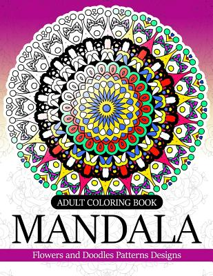Adult coloring Book Mandala: Flowers and Doodles Patterns Designs Cover Image