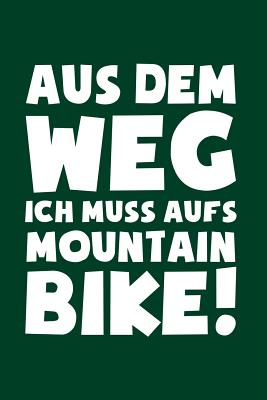 Muss aufs Mountainbike!: Notizbuch / Notizheft für Mountainbiker Mountainbikefahrer-in Downhill MTB A5 (6x9in) dotted Punktraster Cover Image