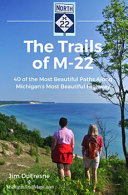 The Trails of M-22: 40 of the Most Beautiful Paths Along Michigan's Most Beautiful Highway Cover Image