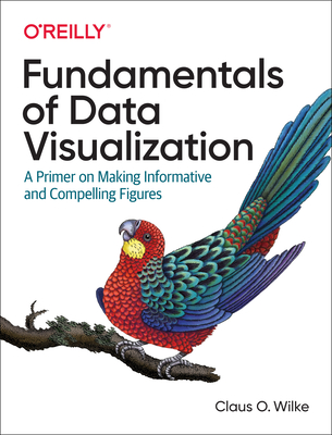 Fundamentals of Data Visualization: A Primer on Making Informative and Compelling Figures Cover Image