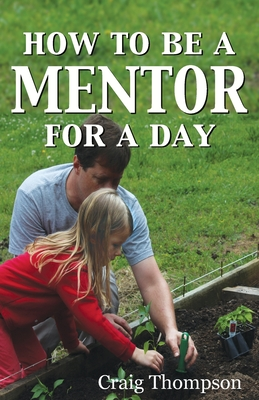 How To Be a Mentor for a Day: Planning for the Day, Planting for the Future Cover Image