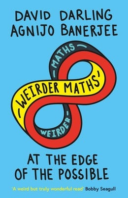 Weirder Maths: At the Edge of the Possible Cover Image