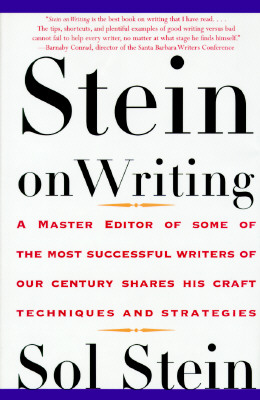 Stein On Writing: A Master Editor of Some of the Most Successful Writers of Our Century Shares His Craft Techniques and Strategi Cover Image
