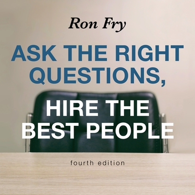 Ask the Right Questions, Hire the Best People, Fourth Edition Lib/E Cover Image