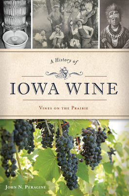 A History of Iowa Wine: Vines on the Prairie Cover Image