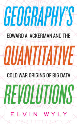 Geography's Quantitative Revolutions: Edward A. Ackerman and the Cold War Origins of Big Data Cover Image
