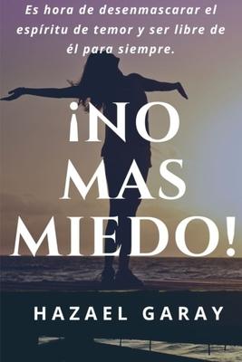 ¡No Mas Miedo!: Es Tiempo de Desenmascarar al Espiritu de Miedo y Ser Libre Para Siempre. Cover Image