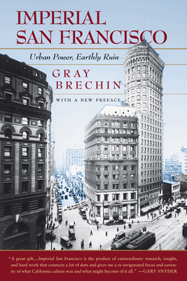 Imperial San Francisco, With a New Preface: Urban Power, Earthly Ruin Cover Image