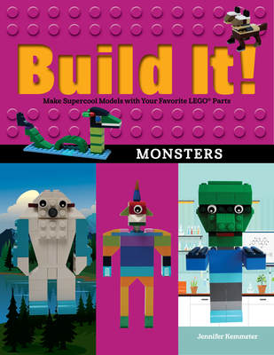 Build It! Monsters: Make Supercool Models with Your Favorite Lego(r) Parts (Brick Books) Cover Image