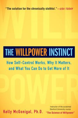 The Willpower Instinct: How Self-Control Works, Why It Matters, and What You Can Do to Get More of It Cover Image