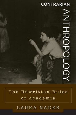 Contrarian Anthropology: The Unwritten Rules of Academia Cover Image