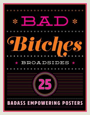 Bad Bitches Broadsides: 30 Girl Power Posters for Ladies with Attitude (Dare You Stamp Company) Cover Image