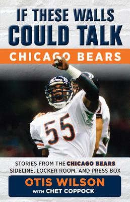 If These Walls Could Talk: Chicago Bears: Stories from the Chicago Bears Sideline, Locker Room, and Press Box Cover Image