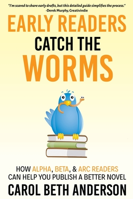 Early Readers Catch the Worms: How Alpha, Beta, & ARC Readers Can Help You Publish a Better Novel Cover Image
