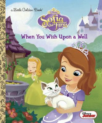 When You Wish Upon a Well (Disney Junior: Sofia the First) (Little Golden Book) Cover Image