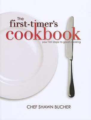 The First-Timer's Cookbook: Principles, Techniques & Hidden Secrets of the Pros You Can Use to Cook Anything! Cover Image