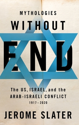 Mythologies Without End: The Us, Israel, and the Arab-Israeli Conflict, 1917-2020 Cover Image