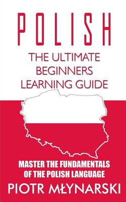 Polish: The Ultimate Beginners Learning Guide: Master The Fundamentals Of The Polish Language (Learn Polish, Polish Language, Cover Image
