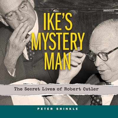 Ike's Mystery Man Lib/E: The Secret Lives of Robert Cutler Cover Image