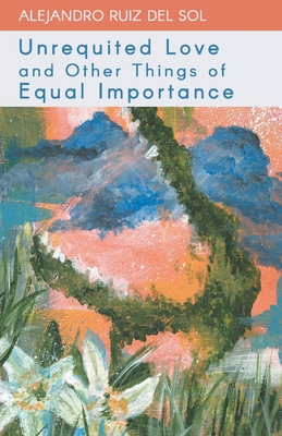 Unrequited Love and Other Things of Equal Importance Cover Image