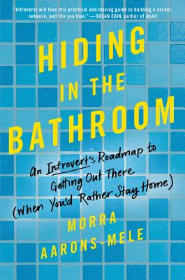 Hiding in the Bathroom: An Introvert's Roadmap to Getting Out There (When You'd Rather Stay Home) cover