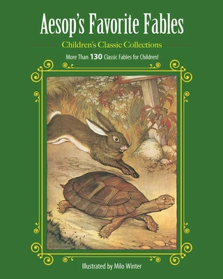 Aesop's Favorite Fables: More Than 130 Classic Fables for Children! (Children's Classic Collections) Cover Image