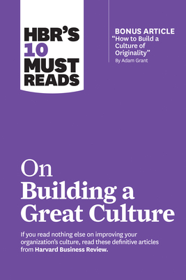 Hbr's 10 Must Reads on Building a Great Culture (with Bonus Article How to Build a Culture of Originality by Adam Grant) Cover Image