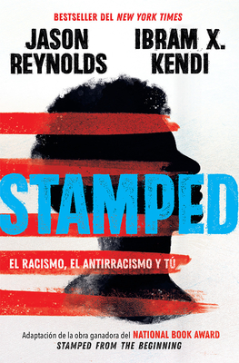 Stamped: el racismo, el antirracismo y tú / Stamped: Racism, Antiracism, and You: A Remix of the National Book Award-winning Stamped from the Beginning cover
