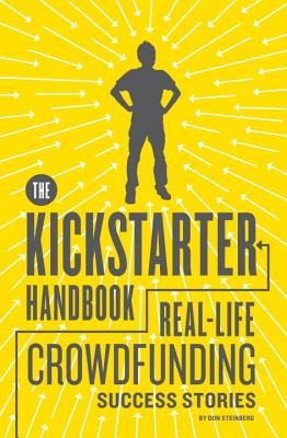 The Kickstarter Handbook: Real-Life Crowdfunding Success Stories Cover Image
