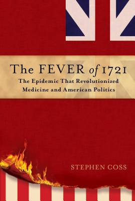The Fever of 1721: The Epidemic That Revolutionized Medicine and American Politics Cover Image