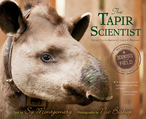 The Tapir Scientist: Saving South America's Largest Mammal (Scientists in the Field Series) Cover Image