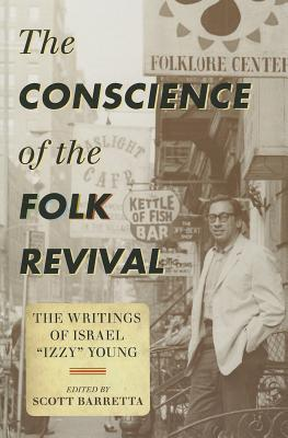 The Conscience of the Folk Revival: The Writings of Israel Izzy Young (American Folk Music and Musicians) Cover Image