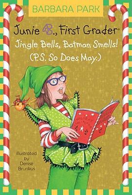 Junie B. 1st Grader Jingle Bells, Batman Smells! (P.S. So Does May) Cover