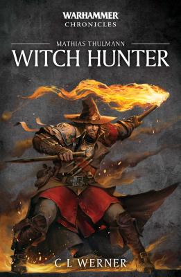 Witch Hunter: The Mathias Thulmann Trilogy (Warhammer Chronicles #7) Cover Image