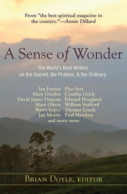 A Sense of Wonder: The World's Best Writers on the Sacred, the Profane, and the Ordinary cover