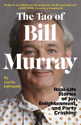 The Tao of Bill Murray: Real-Life Stories of Joy, Enlightenment, and Party Crashing Cover Image