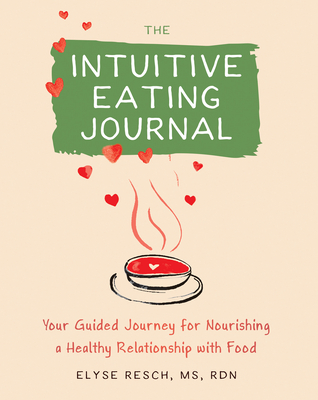 The Intuitive Eating Journal: Your Guided Journey for Nourishing a Healthy Relationship with Food Cover Image