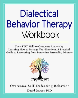 Dialectical Behavior Therapy Workbook: The 4 DBT Skills to Overcome Anxiety by Learning How to Manage Your Emotions. A Practical Guide to Recovering f Cover Image