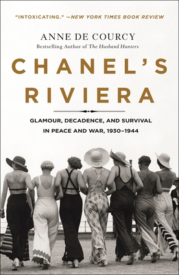 Chanel's Riviera: Glamour, Decadence, and Survival in Peace and War, 1930-1944 Cover Image